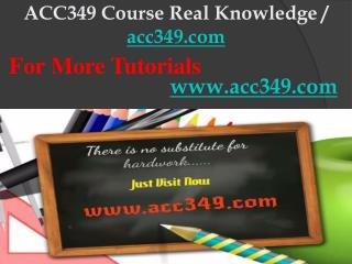 ACC349 Course Real Knowledge / acc349dotcom