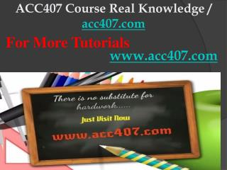 ACC407 Course Real Knowledge / acc407dotcom