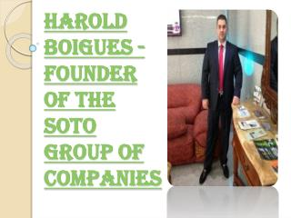 Soto Group of Companie's Founder Harold Boigues