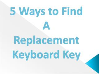 5 Ways to Find A Replacement Keyboard Key