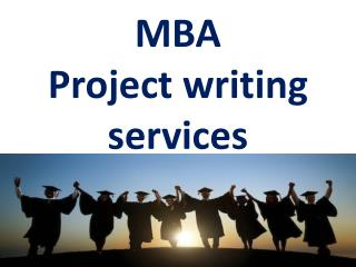 For your MBA course, we Provides the Best MBA Project writing services