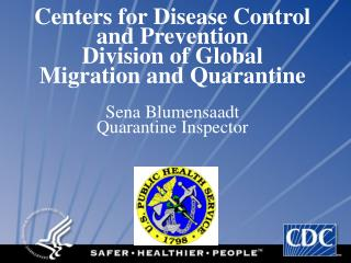 Centers for Disease Control and Prevention Division of Global Migration and Quarantine   Sena Blumensaadt Quarantine Ins