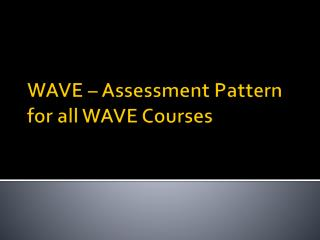 WAVE   Assessment Pattern for all WAVE Courses