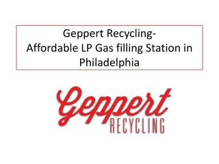 Geppert Recycling- Affordable LP Gas filling Station in Philadelphia