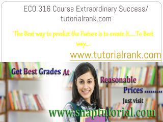 ECO 316 Course Extraordinary Success/ tutorialrank.com