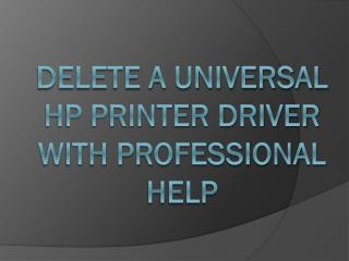 Delete a Universal HP Printer Driver With Professional Help