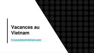 Agence de Voyage Francophone au Vietnam | Vacances Vietnam