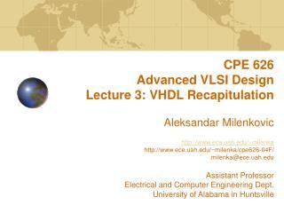 CPE 626  Advanced VLSI Design Lecture 3: VHDL Recapitulation   Aleksandar Milenkovic  ece.uah