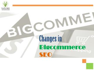 Changes in Bigcommerce SEO - Vxplore Technologies