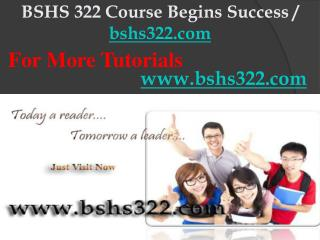 BSHS 322 Course Begins Success / bshs322dotcom