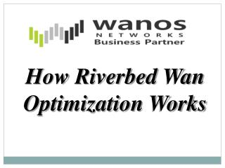 How Riverbed Wan Optimization Works