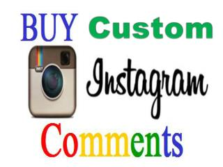 Buying Custom Instagram Comments to Kickstart your Account Effectively