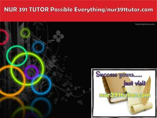NUR 391 TUTOR Possible Everything/nur391tutor.com