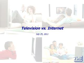 Television vs. Internet  July 25, 2011