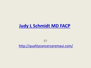 Judy L Schmidt MD FACP