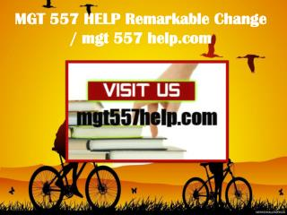 MGT 557 HELP Remarkable Change / mgt557help.com
