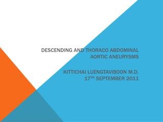 Descending and thoraco abdominal aortic aneurysms  Kittichai Luengtaviboon M.D. 17th september 2011