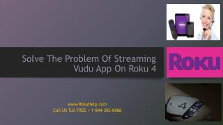Roku help solve the problem of streaming vudu app on roku 4