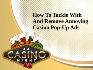 How To Tackle With And Remove Annoying Casino Pop-Up Ads