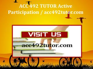 ACC 492 TUTOR Active Participation / acc492tutor.com