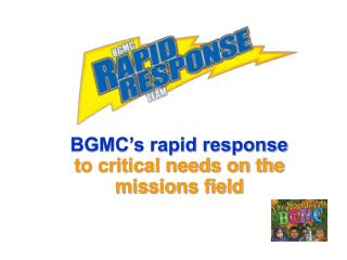 BGMC s rapid response to critical needs on the missions field