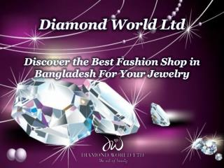 Discover the Best Fashion Shop in Bangladesh For Your Jewelry