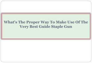 What's The Proper Way To Make Use Of The Very Best Guide Staple Gun