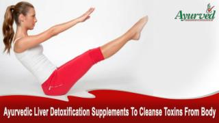 Ayurvedic Liver Detoxification Supplements To Cleanse Toxins From Body