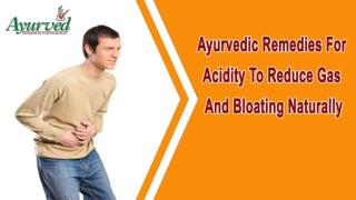 Ayurvedic Remedies For Acidity To Reduce Gas And Bloating Naturally