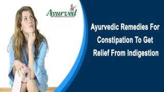 Ayurvedic Remedies For Constipation To Get Relief From Indigestion