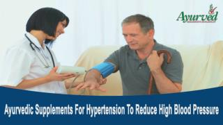 Ayurvedic Supplements For Hypertension To Reduce High Blood Pressure