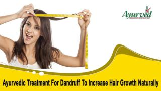 Ayurvedic Treatment For Dandruff To Increase Hair Growth Naturally