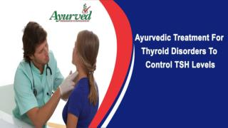 Ayurvedic Treatment For Thyroid Disorders To Control TSH Levels