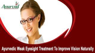 Ayurvedic Weak Eyesight Treatment To Improve Vision Naturally