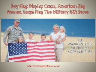 Buy Flag Display Cases, American flag frames, Large Flag The Military Gift Store