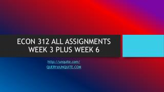 ECON 312 ALL ASSIGNMENTS WEEK 3 PLUS WEEK 6