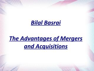 Bilal Basrai - The Advantages of Mergers and Acquisitions