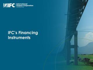IFC s Financing Instruments