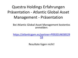 Questra Holdings Erfahrungen Präsentation - Atlantic Global Asset Management - Präsentation