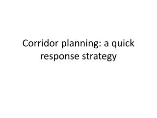 Corridor planning: a quick response strategy
