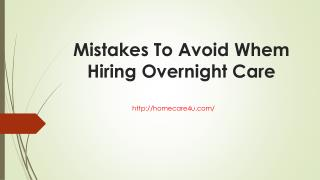 Mistakes To Avoid Whem Hiring Overnight Care