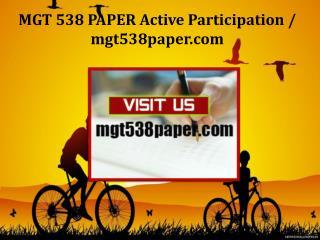 MGT 538 PAPER Active Participation /mgt538paper.com