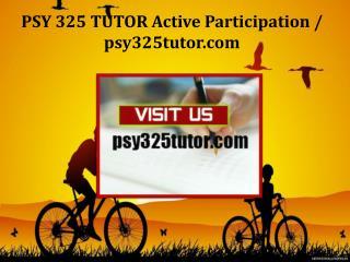 PSY 325 TUTOR Active Participation /psy325tutor.com