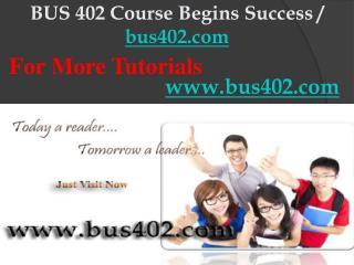 BUS 402 Course Begins Success / bus402dotcom