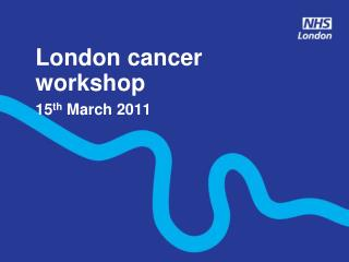 London cancer  workshop 15th March 2011