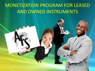 MONETIZATION PROGRAM FOR LEASED AND OWNED INSTRUMENTS