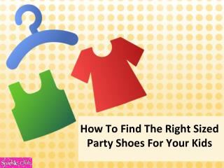 How To Find The Right Sized Party Shoes For Your Kids