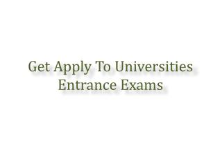 Get Apply To Universities Entrance Exams