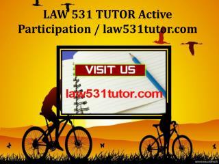 LAW 531 TUTOR Active Participation / law531tutor.com