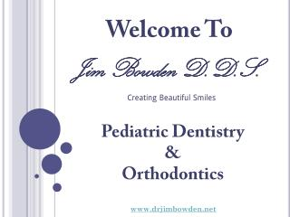 Orthodontics and Pediatric Dentistry by our Dr. Jim Bowden, DDS at El Paso Tx